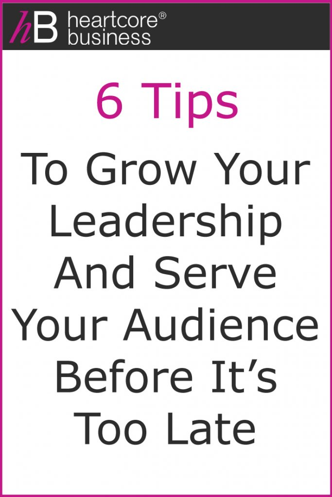 Do you want to LEAD and be able to serve your ideal audience? I'll share 6 Tips on how to Grow Your Leadership and Serve Your Audience Before It's Too Late. #heartcorebusiness #businessempire #entrepreneur #coaching