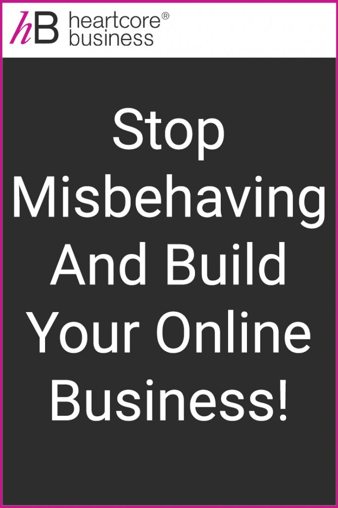 Stop misbehaving and build your online business! #heartcorebusiness #businessempire #entrepreneur #coaching